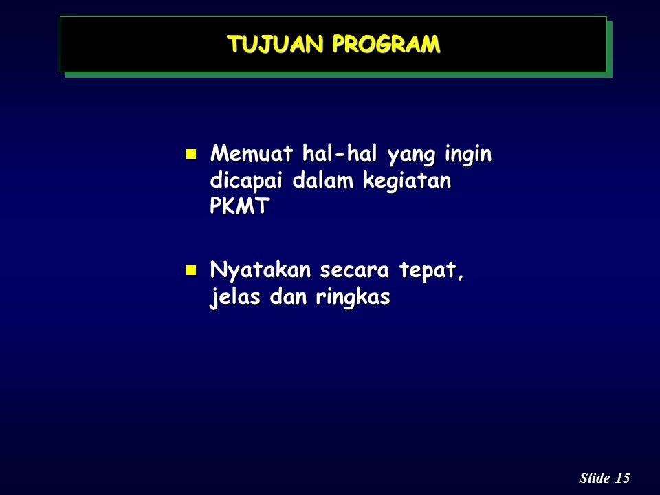 14 Slide n Memuat intisari dari latar belakang masalah n Dirumuskan dalam beberapa kalimat, tergantung dari pernyataan-pernyataan yang disebutkan dala