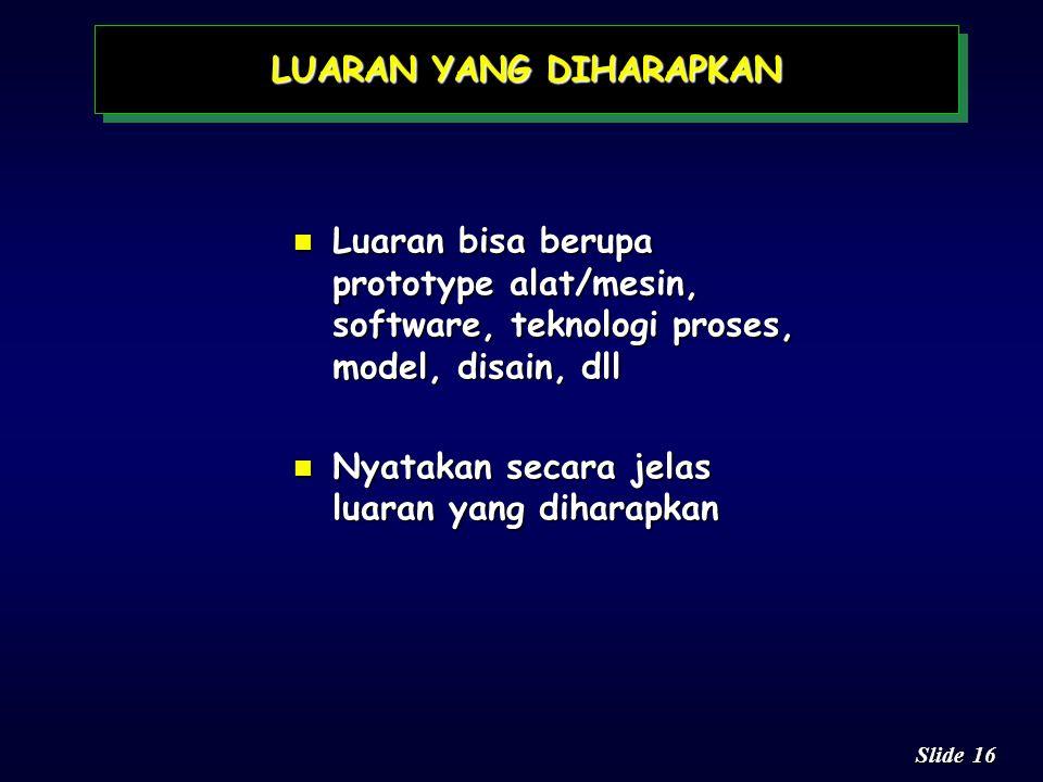 15 Slide n Memuat hal-hal yang ingin dicapai dalam kegiatan PKMT n Nyatakan secara tepat, jelas dan ringkas TUJUAN PROGRAM