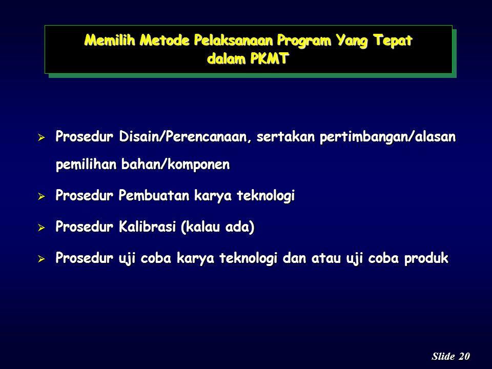 19 Slide Mengandung uraian tentang: n Bahan atau materi n Alat yang dipakai n Tahapan Pelaksanaan Program (Prosedur) n Tunjukkan gambar disain yang ak