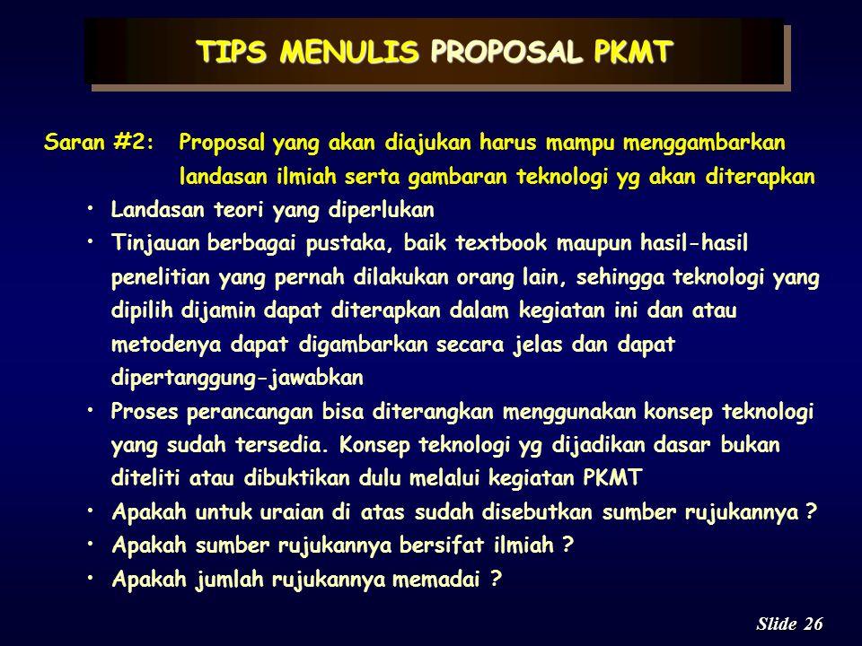 25 Slide Saran #1:Proposal yang akan diajukan harus mampu menjawab secara jelas pertanyaan-pertanyaan berikut Siapa penerima manfaat dari penerapan te