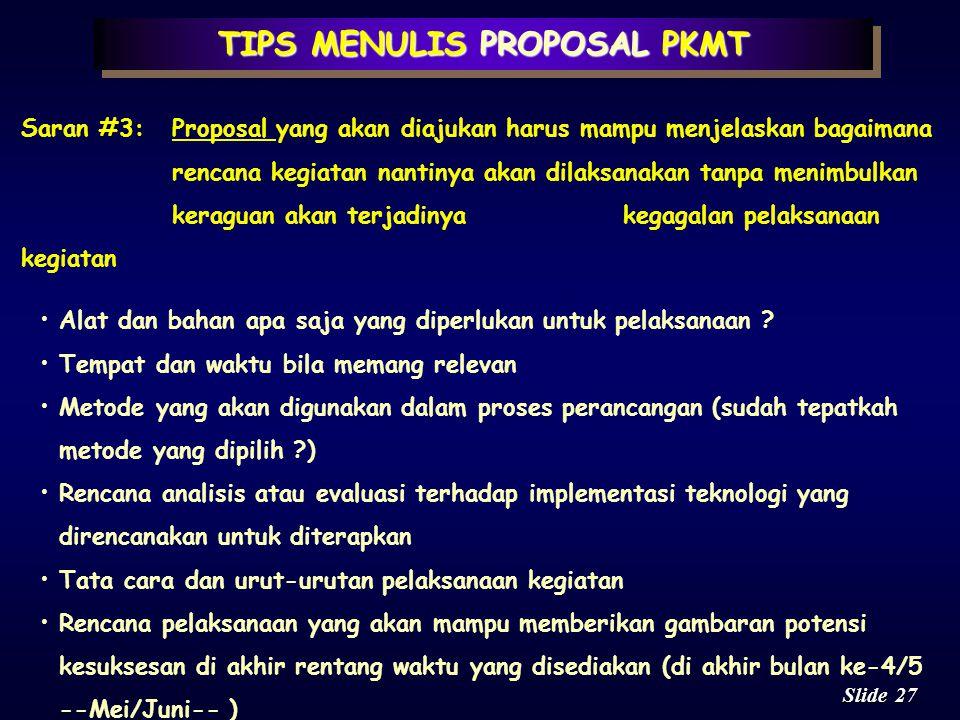 26 Slide TIPS MENULIS PROPOSAL PKMT Saran #2:Proposal yang akan diajukan harus mampu menggambarkan landasan ilmiah serta gambaran teknologi yg akan di