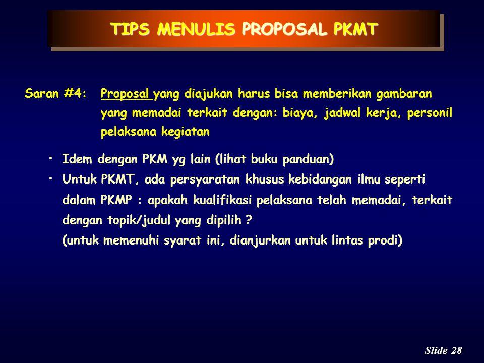 27 Slide TIPS MENULIS PROPOSAL PKMT Saran #3:Proposal yang akan diajukan harus mampu menjelaskan bagaimana rencana kegiatan nantinya akan dilaksanakan