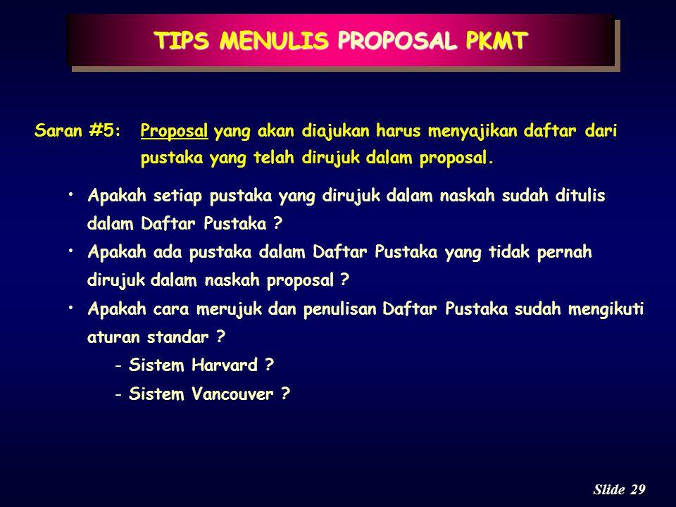 28 Slide TIPS MENULIS PROPOSAL PKMT Saran #4:Proposal yang diajukan harus bisa memberikan gambaran yang memadai terkait dengan: biaya, jadwal kerja, p