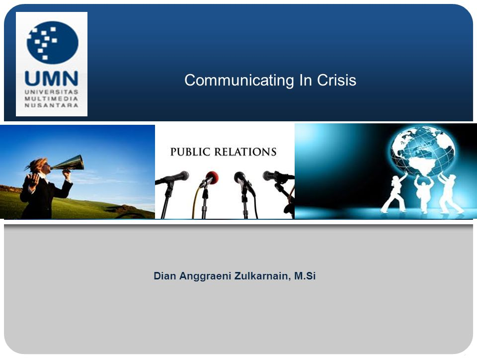 Communicating In Crisis Dian Anggraeni Zulkarnain, M.Si