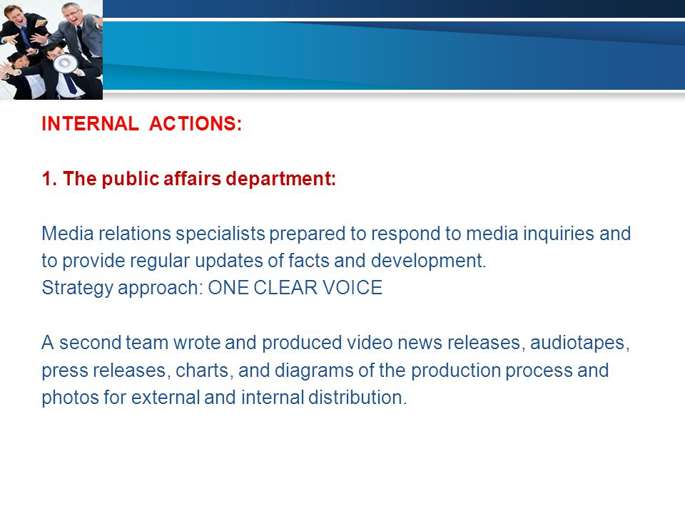 INTERNAL ACTIONS: 1. The public affairs department: Media relations specialists prepared to respond to media inquiries and to provide regular updates