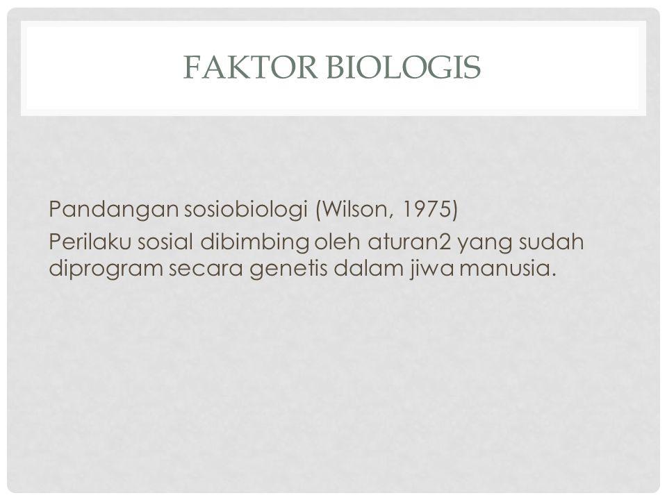 FAKTOR BIOLOGIS Pandangan sosiobiologi (Wilson, 1975) Perilaku sosial dibimbing oleh aturan2 yang sudah diprogram secara genetis dalam jiwa manusia.