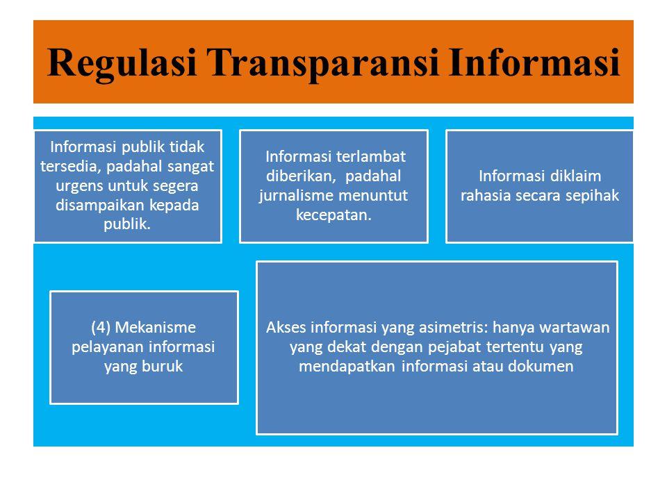 Regulasi Transparansi Informasi Undang – Undang Nomor 14 Tahun 2008, tentang Keterbukaan Informasi Publik Pemerintah memberikan informasi publik yang transparan kepada media massa menyangkut kinerja dan pertanggungjawabannya kepada rakyat.