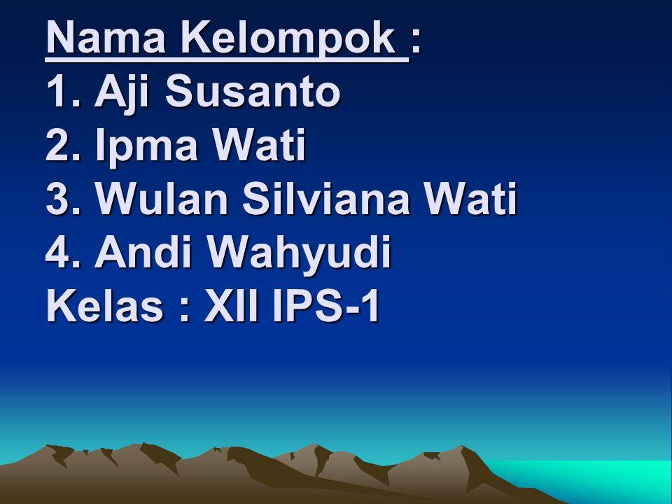 Nama Kelompok : 1. Aji Susanto 2. Ipma Wati 3. Wulan Silviana Wati 4.