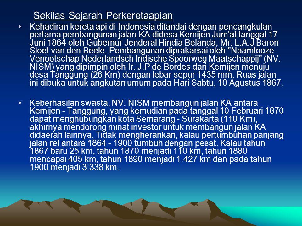 Sekilas Sejarah Perkeretaapian Kehadiran kereta api di Indonesia ditandai dengan pencangkulan pertama pembangunan jalan KA didesa Kemijen Jum at tanggal 17 Juni 1864 oleh Gubernur Jenderal Hindia Belanda, Mr.