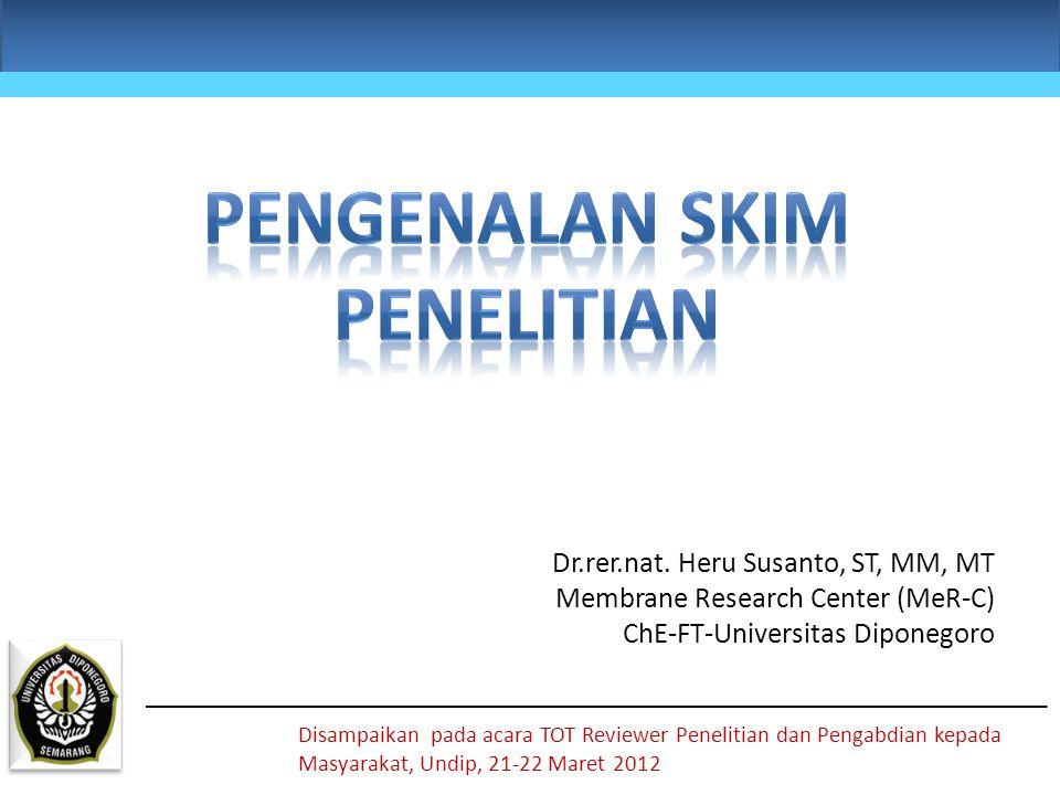 Dr.rer.nat. Heru Susanto, ST, MM, MT Membrane Research Center (MeR-C) ChE-FT-Universitas Diponegoro Disampaikan pada acara TOT Reviewer Penelitian dan