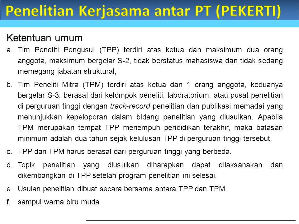 Ketentuan umum a.Tim Peneliti Pengusul (TPP) terdiri atas ketua dan maksimum dua orang anggota, maksimum bergelar S-2, tidak berstatus mahasiswa dan t