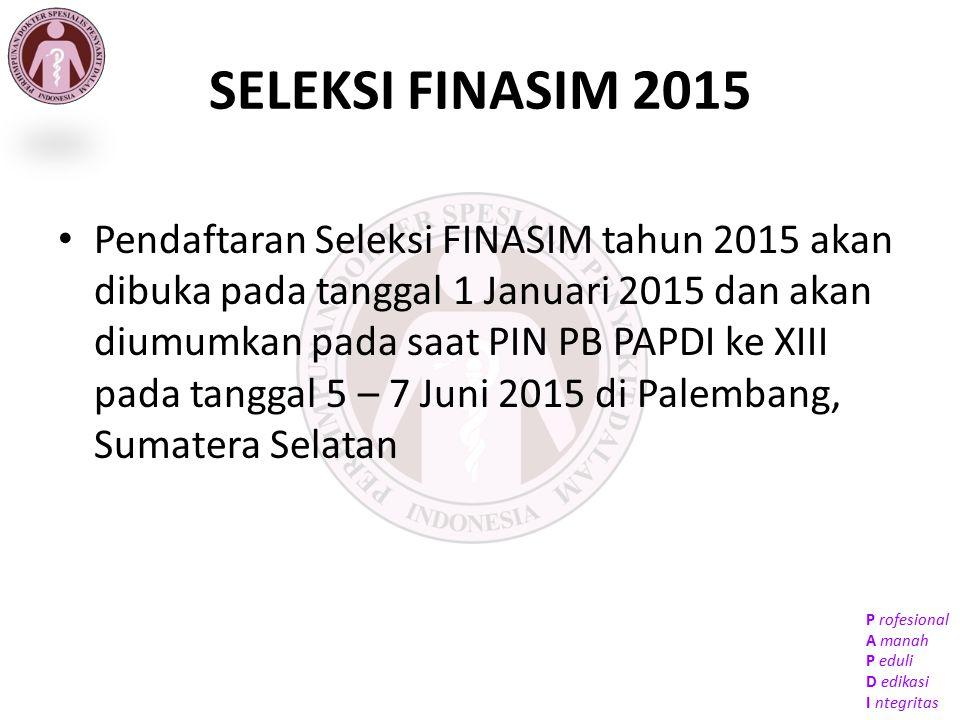 P rofesional A manah P eduli D edikasi I ntegritas SELEKSI FINASIM 2015 Pendaftaran Seleksi FINASIM tahun 2015 akan dibuka pada tanggal 1 Januari 2015