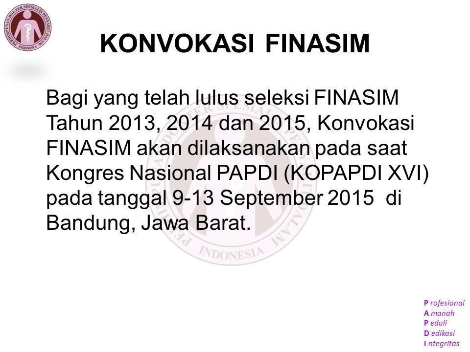 P rofesional A manah P eduli D edikasi I ntegritas KONVOKASI FINASIM Bagi yang telah lulus seleksi FINASIM Tahun 2013, 2014 dan 2015, Konvokasi FINASI