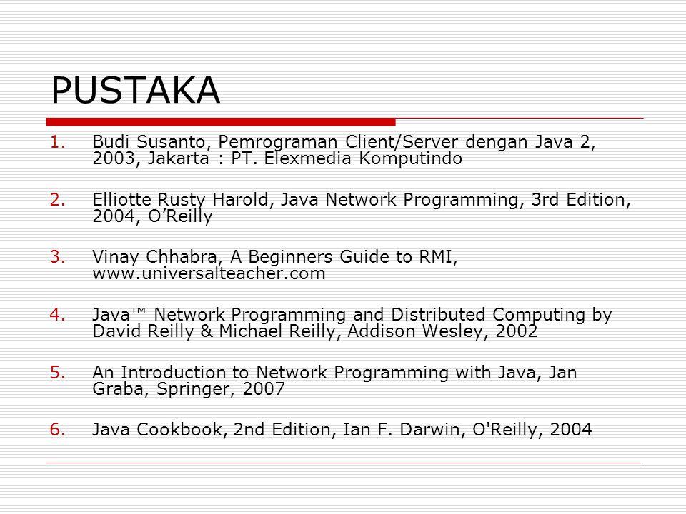 PUSTAKA 1.Budi Susanto, Pemrograman Client/Server dengan Java 2, 2003, Jakarta : PT. Elexmedia Komputindo 2.Elliotte Rusty Harold, Java Network Progra