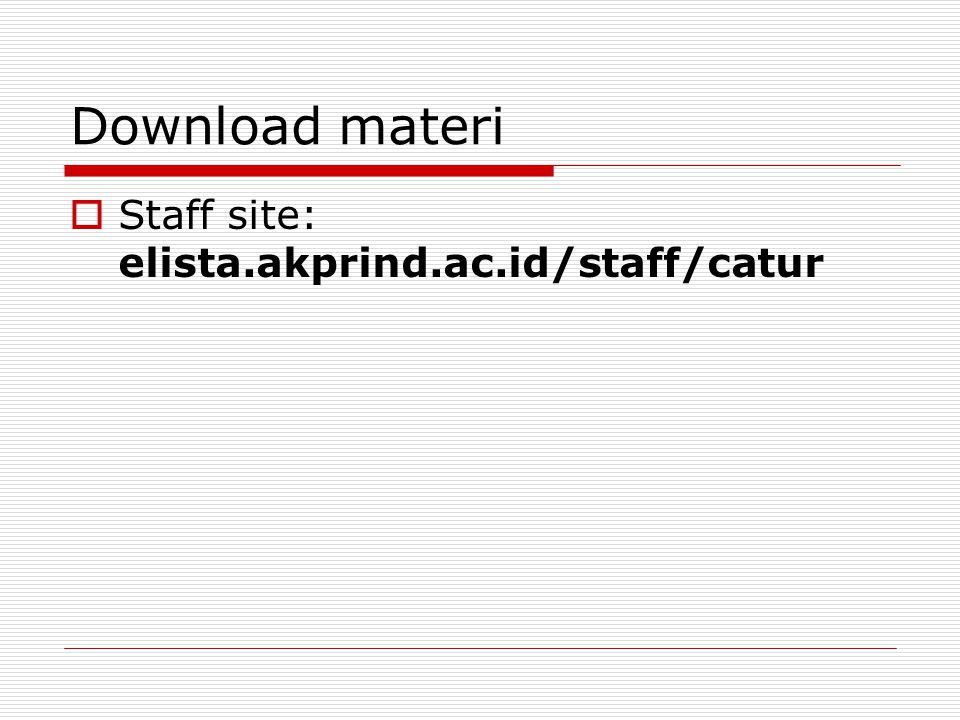 Download materi  Staff site: elista.akprind.ac.id/staff/catur