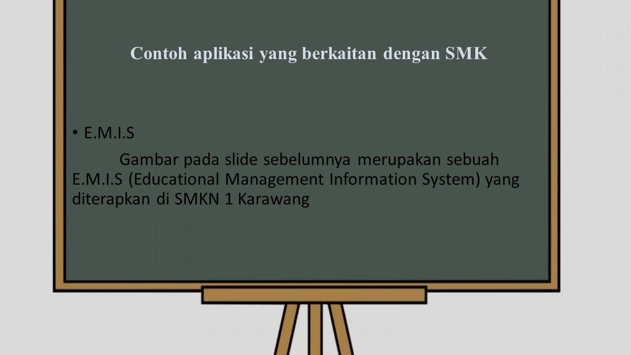 E.M.I.S Gambar pada slide sebelumnya merupakan sebuah E.M.I.S (Educational Management Information System) yang diterapkan di SMKN 1 Karawang
