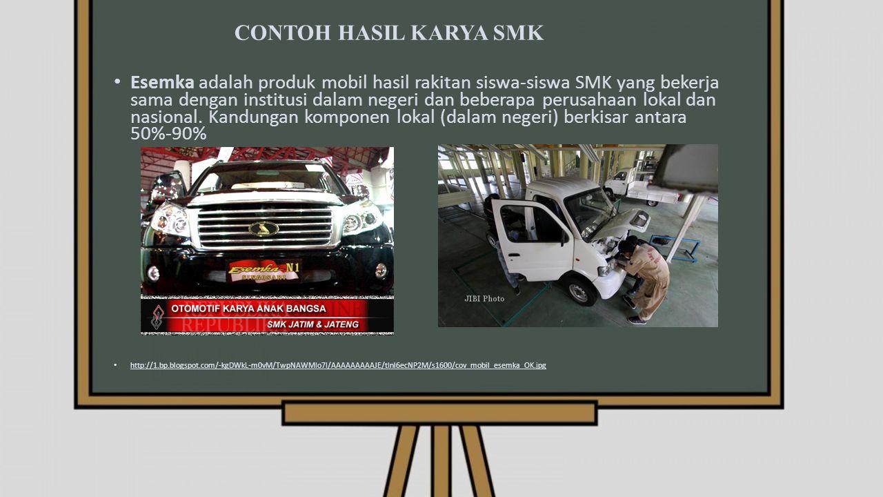 CONTOH HASIL KARYA SMK Esemka adalah produk mobil hasil rakitan siswa-siswa SMK yang bekerja sama dengan institusi dalam negeri dan beberapa perusahaan lokal dan nasional.