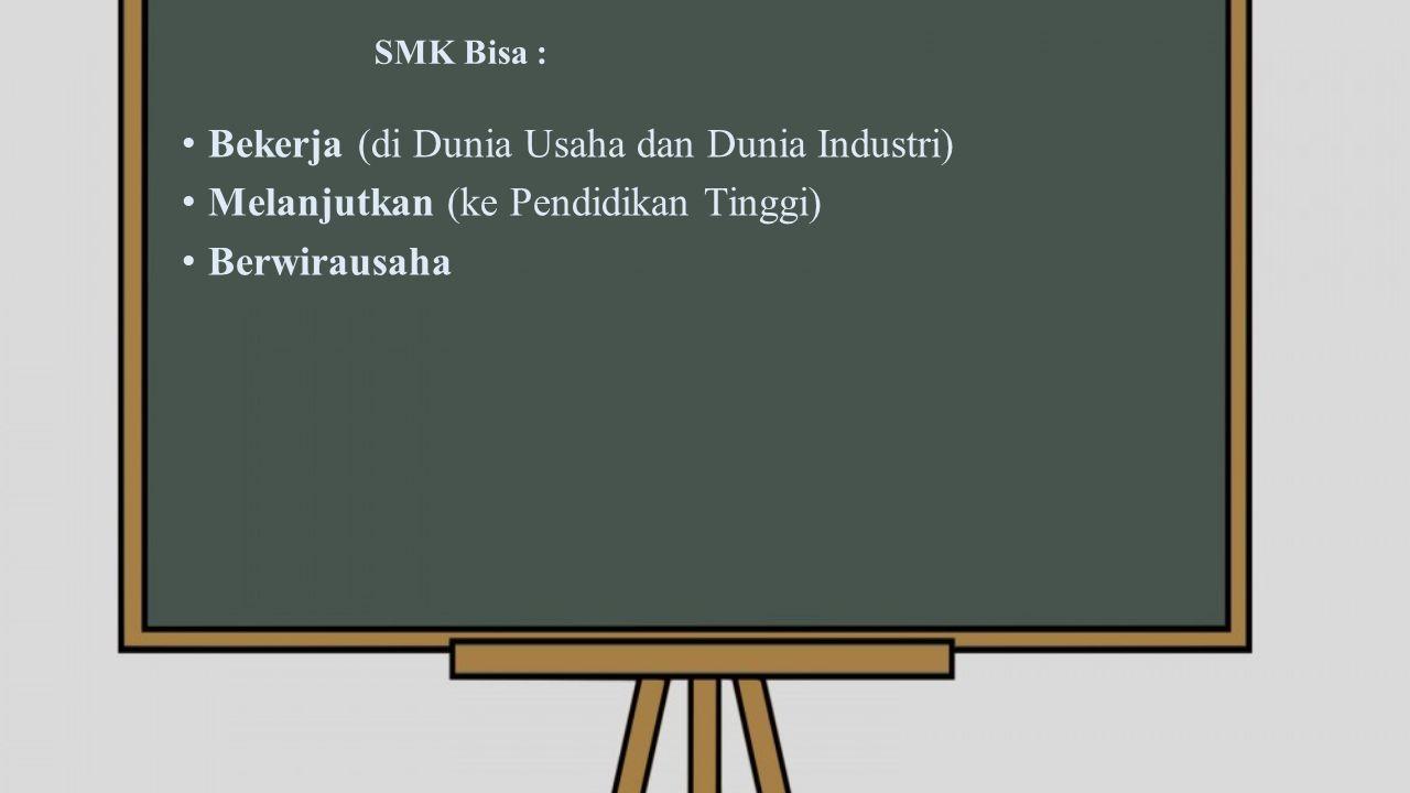 SMK Bisa : Bekerja (di Dunia Usaha dan Dunia Industri) Melanjutkan (ke Pendidikan Tinggi) Berwirausaha