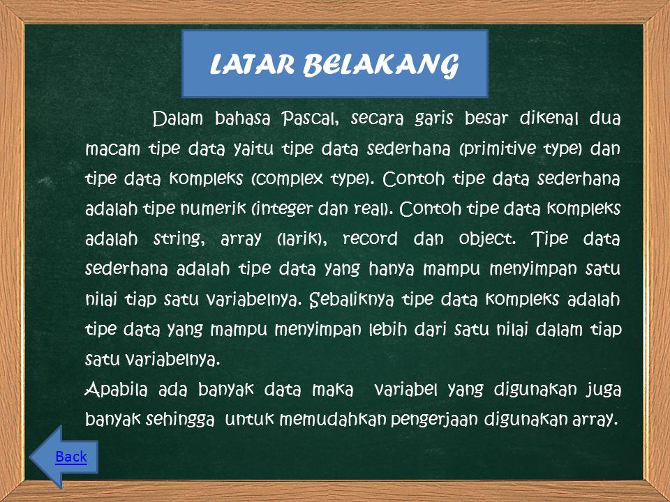 Dalam bahasa Pascal, secara garis besar dikenal dua macam tipe data yaitu tipe data sederhana (primitive type) dan tipe data kompleks (complex type).