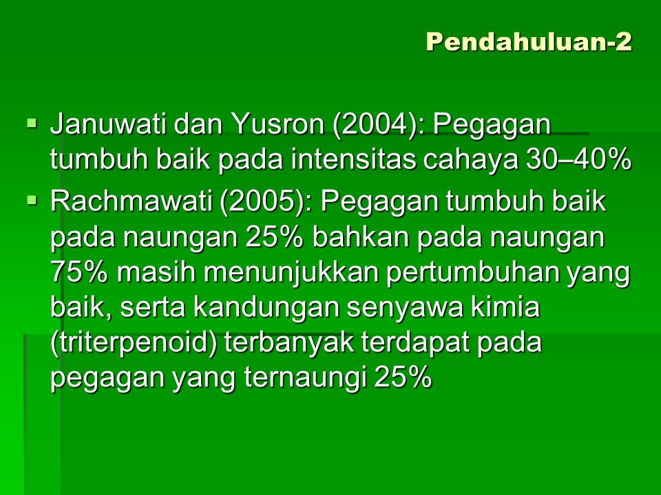  Januwati dan Yusron (2004): Pegagan tumbuh baik pada intensitas cahaya 30–40%  Rachmawati (2005): Pegagan tumbuh baik pada naungan 25% bahkan pada