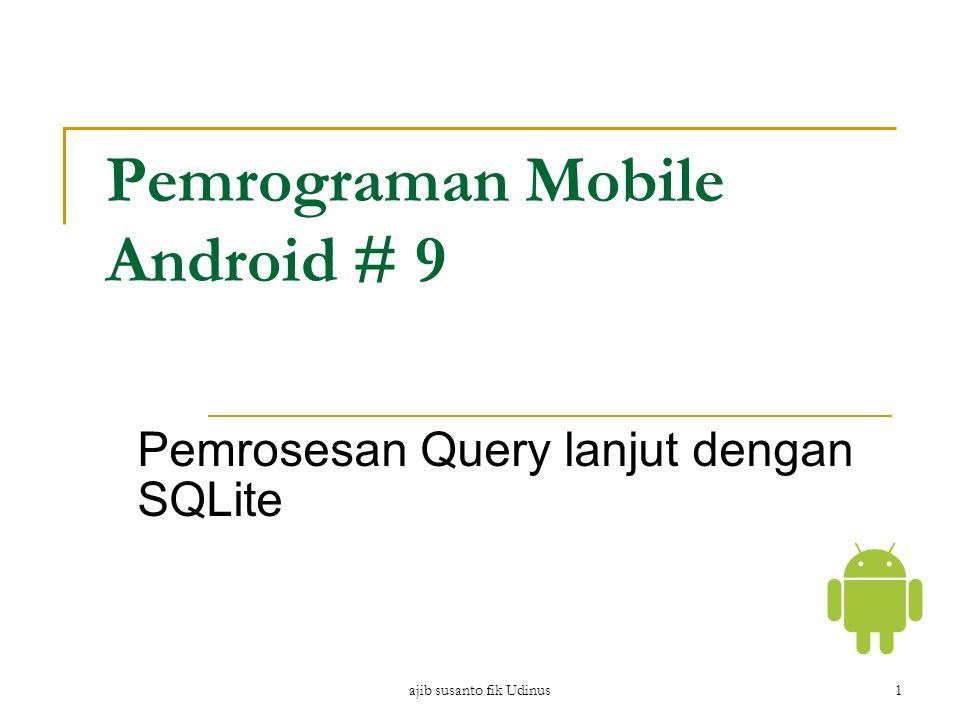 ajib susanto fik Udinus 2 TIK Mahasiswa dapat menuliskan query untuk beberapa tabel relasi pada aplikasi mobile Mahasiswa mampu menampilkan hasil query ke dalam tampilan yg berbeda