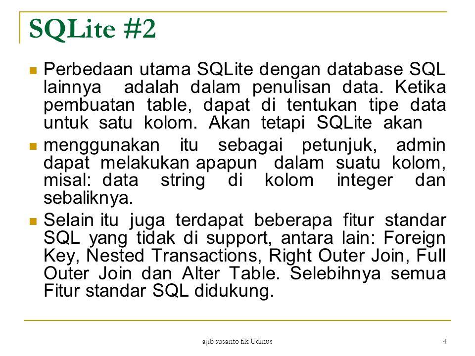 ajib susanto fik Udinus 4 SQLite #2 Perbedaan utama SQLite dengan database SQL lainnya adalah dalam penulisan data. Ketika pembuatan table, dapat di t