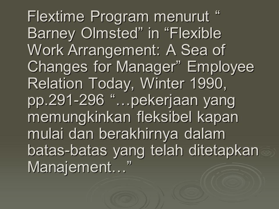 "Flextime Program menurut "" Barney Olmsted"" in ""Flexible Work Arrangement: A Sea of Changes for Manager"" Employee Relation Today, Winter 1990, pp.291-2"