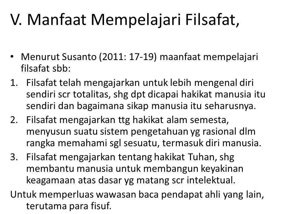 V. Manfaat Mempelajari Filsafat, Menurut Susanto (2011: 17-19) maanfaat mempelajari filsafat sbb: 1.Filsafat telah mengajarkan untuk lebih mengenal di