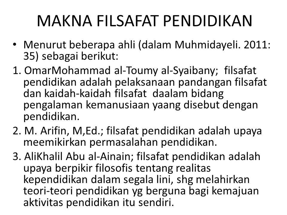 MAKNA FILSAFAT PENDIDIKAN Menurut beberapa ahli (dalam Muhmidayeli. 2011: 35) sebagai berikut: 1. OmarMohammad al-Toumy al-Syaibany; filsafat pendidik