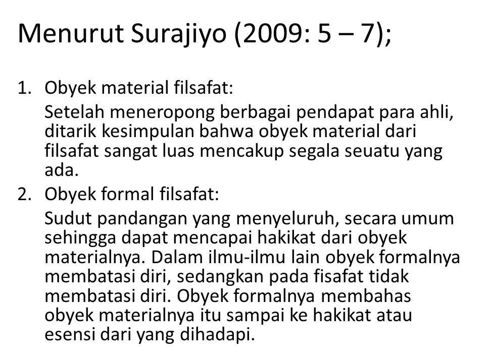 Menurut Surajiyo (2009: 5 – 7); 1.Obyek material filsafat: Setelah meneropong berbagai pendapat para ahli, ditarik kesimpulan bahwa obyek material dar