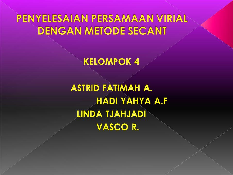 KELOMPOK 4 ASTRID FATIMAH A. HADI YAHYA A.F LINDA TJAHJADI VASCO R.
