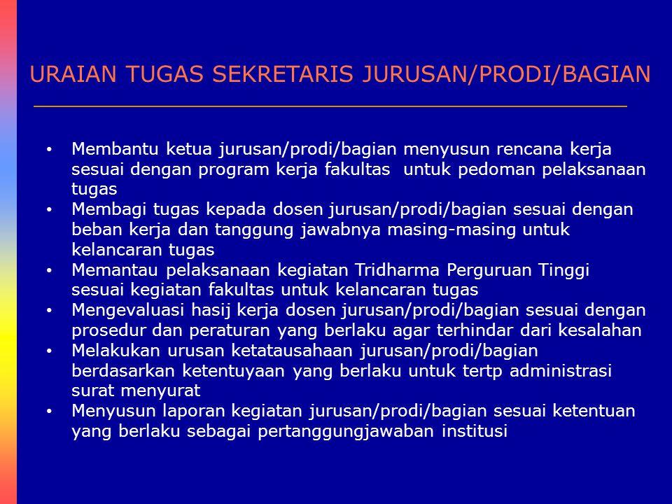 URAIAN TUGAS SEKRETARIS JURUSAN/PRODI/BAGIAN Membantu ketua jurusan/prodi/bagian menyusun rencana kerja sesuai dengan program kerja fakultas untuk ped