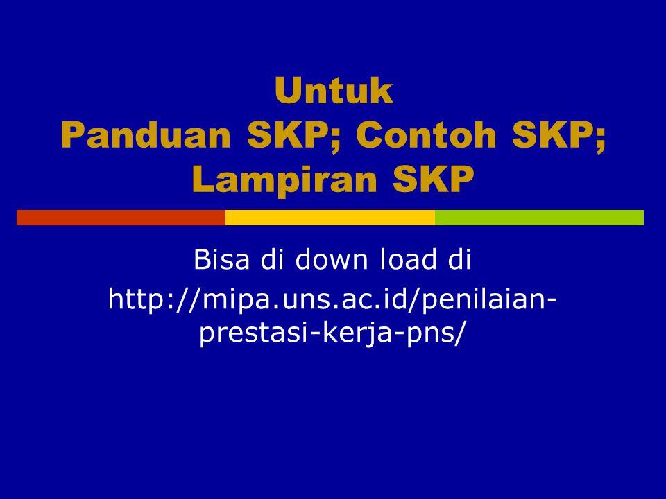 Untuk Panduan SKP; Contoh SKP; Lampiran SKP Bisa di down load di http://mipa.uns.ac.id/penilaian- prestasi-kerja-pns/