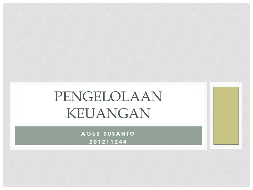 AGUS SUSANTO 201211244 PENGELOLAAN KEUANGAN