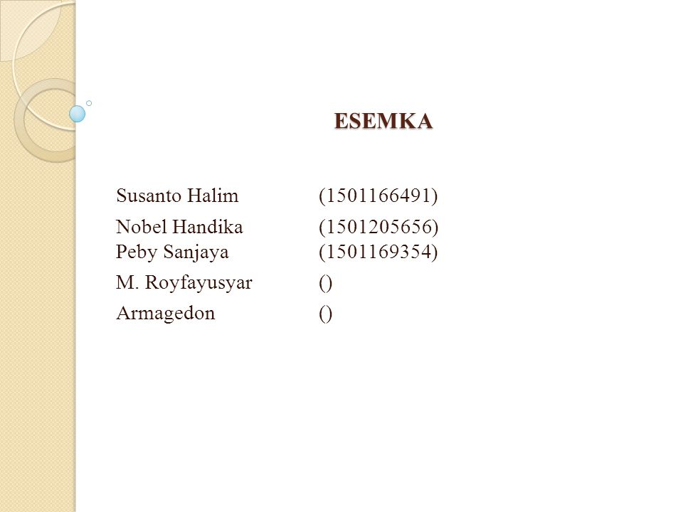 ESEMKA Susanto Halim(1501166491) Nobel Handika(1501205656) Peby Sanjaya(1501169354) M.