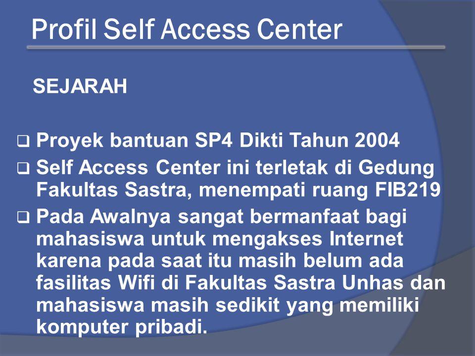 Profil Self Access Center SEJARAH  Proyek bantuan SP4 Dikti Tahun 2004  Self Access Center ini terletak di Gedung Fakultas Sastra, menempati ruang F