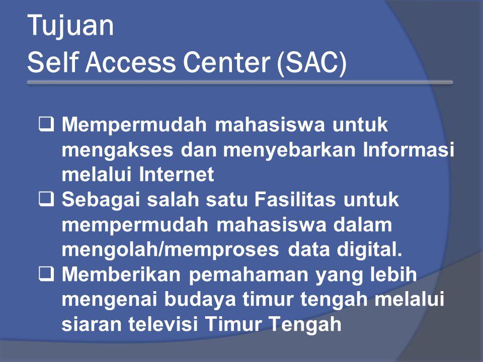 Tujuan Self Access Center (SAC)  Mempermudah mahasiswa untuk mengakses dan menyebarkan Informasi melalui Internet  Sebagai salah satu Fasilitas untuk mempermudah mahasiswa dalam mengolah/memproses data digital.