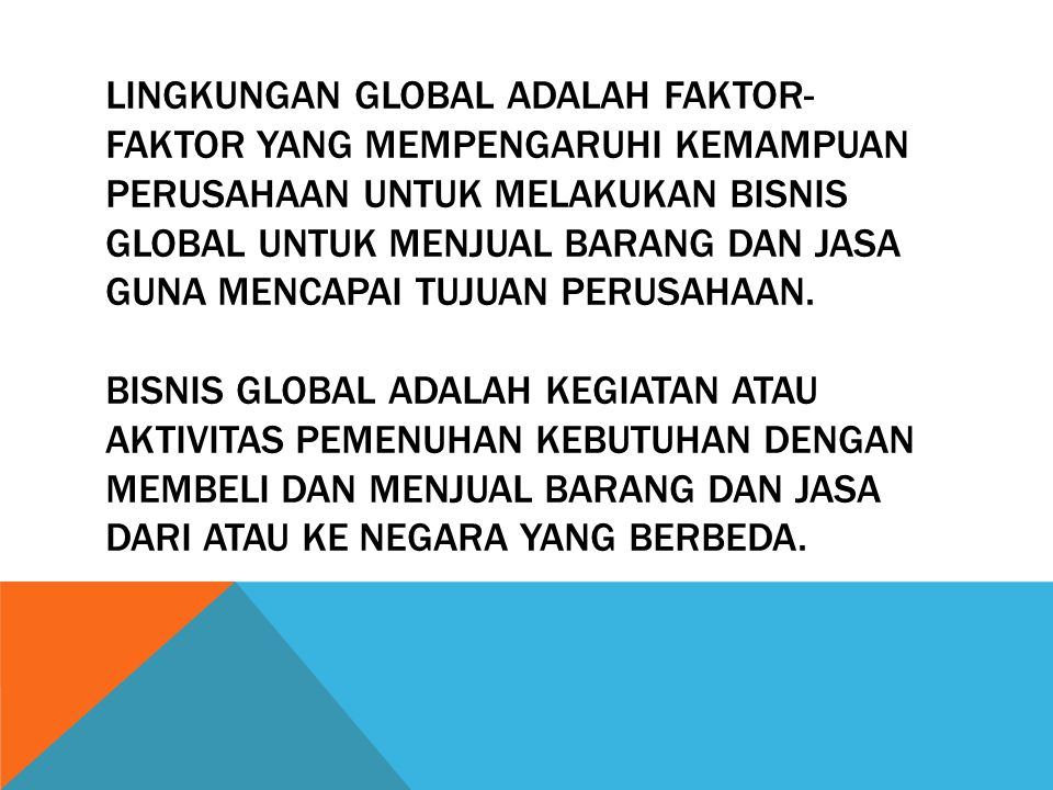 LINGKUNGAN GLOBAL ADALAH FAKTOR- FAKTOR YANG MEMPENGARUHI KEMAMPUAN PERUSAHAAN UNTUK MELAKUKAN BISNIS GLOBAL UNTUK MENJUAL BARANG DAN JASA GUNA MENCAP