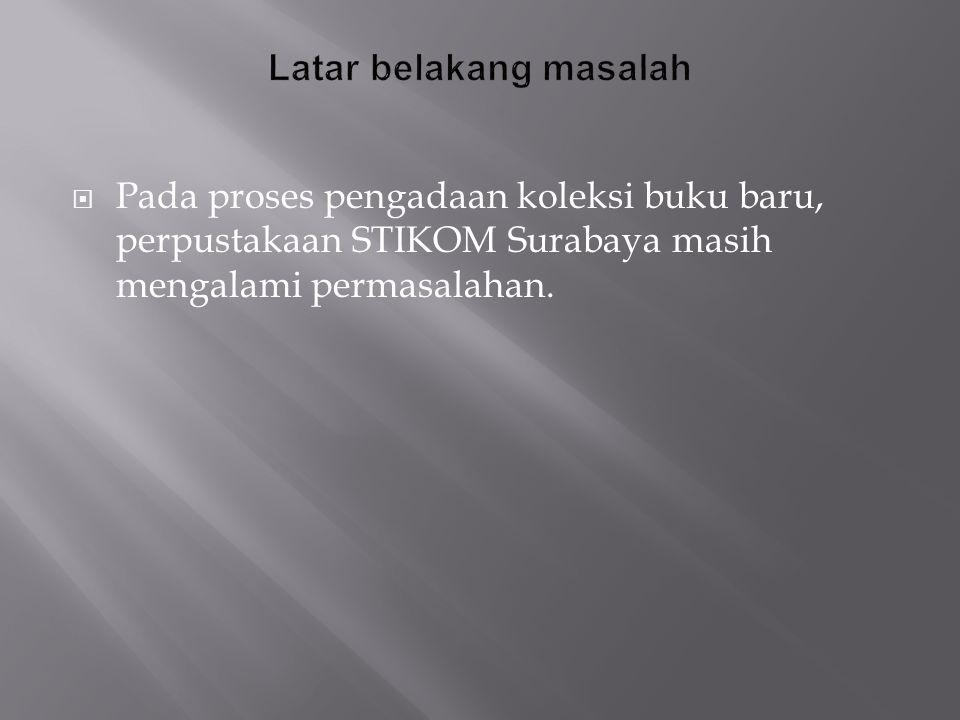  Pada proses pengadaan koleksi buku baru, perpustakaan STIKOM Surabaya masih mengalami permasalahan.