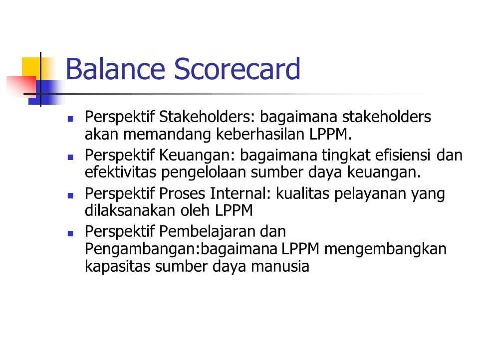 Balance Scorecard Perspektif Stakeholders: bagaimana stakeholders akan memandang keberhasilan LPPM. Perspektif Keuangan: bagaimana tingkat efisiensi d