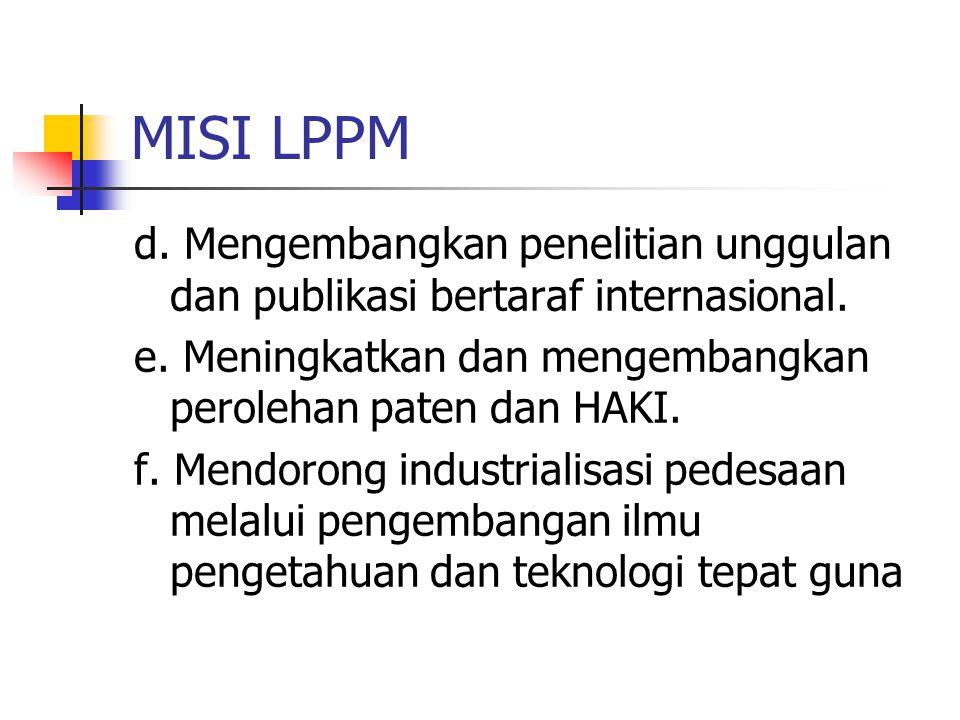 MISI LPPM d. Mengembangkan penelitian unggulan dan publikasi bertaraf internasional. e. Meningkatkan dan mengembangkan perolehan paten dan HAKI. f. Me