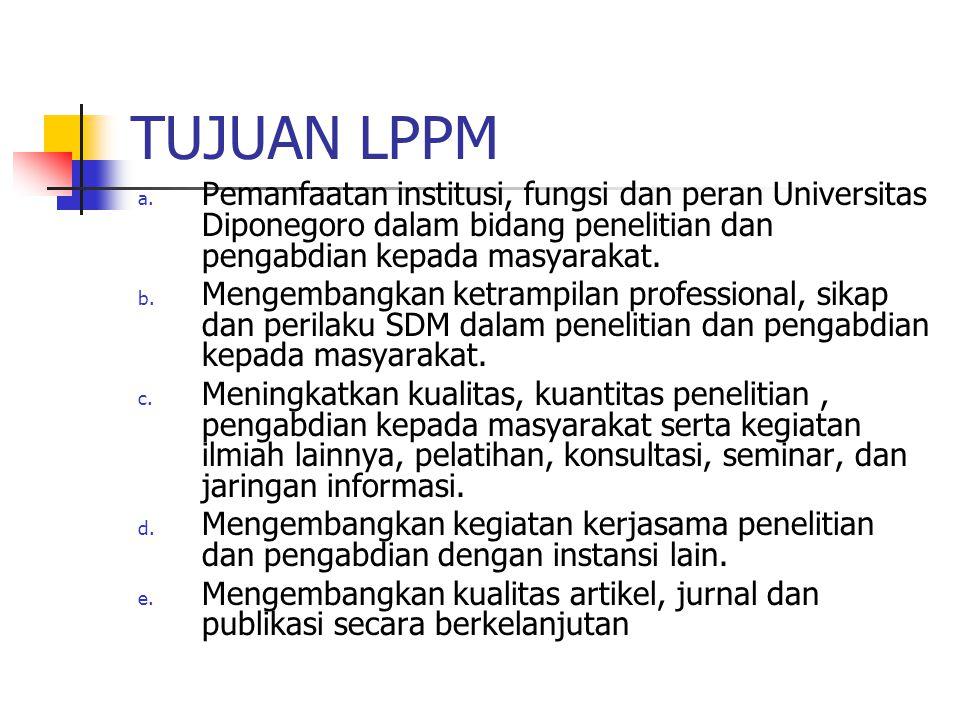 TUJUAN LPPM a. Pemanfaatan institusi, fungsi dan peran Universitas Diponegoro dalam bidang penelitian dan pengabdian kepada masyarakat. b. Mengembangk