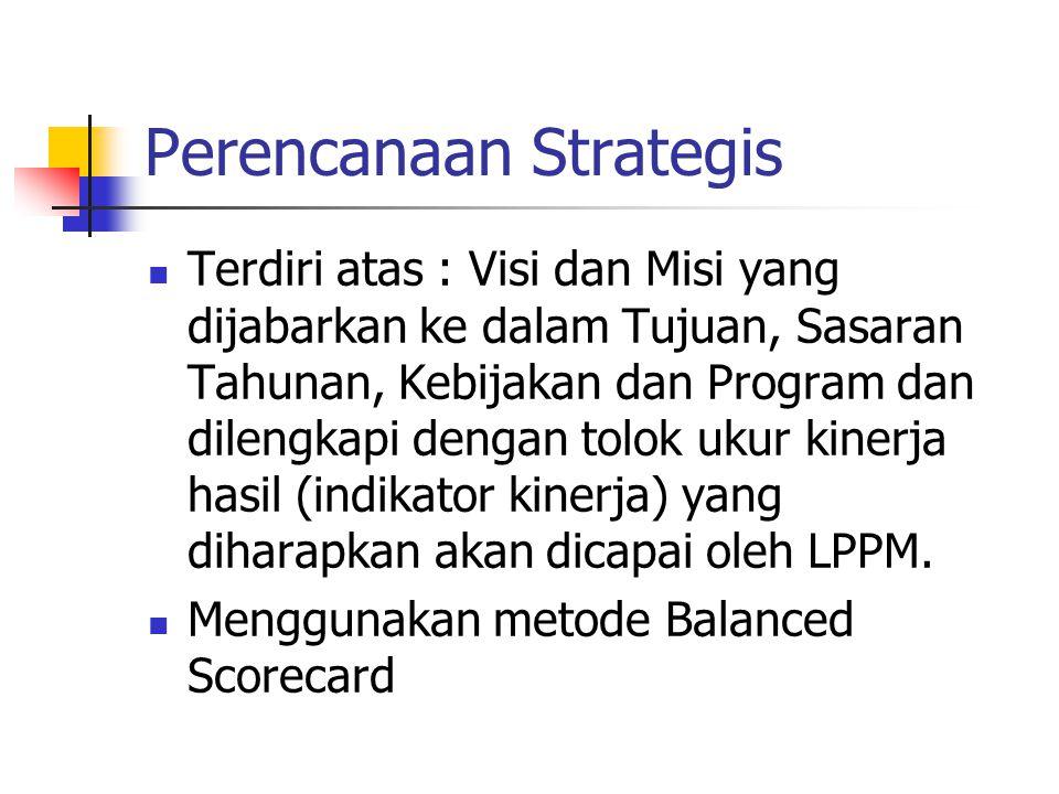 Perencanaan Strategis Terdiri atas : Visi dan Misi yang dijabarkan ke dalam Tujuan, Sasaran Tahunan, Kebijakan dan Program dan dilengkapi dengan tolok