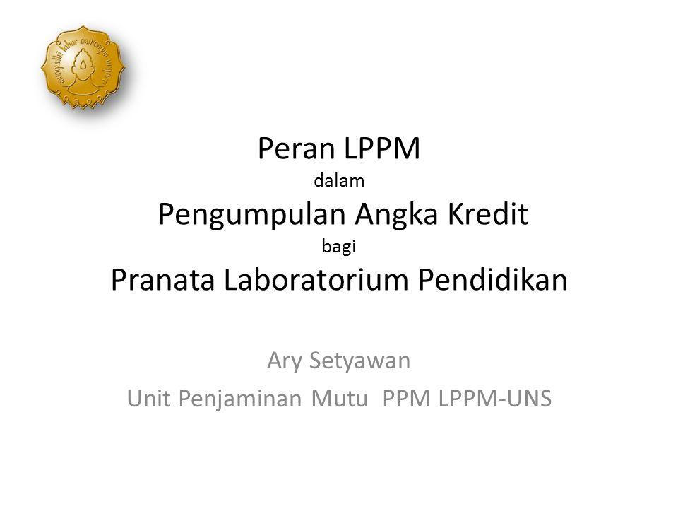 Peran LPPM dalam Pengumpulan Angka Kredit bagi Pranata Laboratorium Pendidikan Ary Setyawan Unit Penjaminan Mutu PPM LPPM-UNS