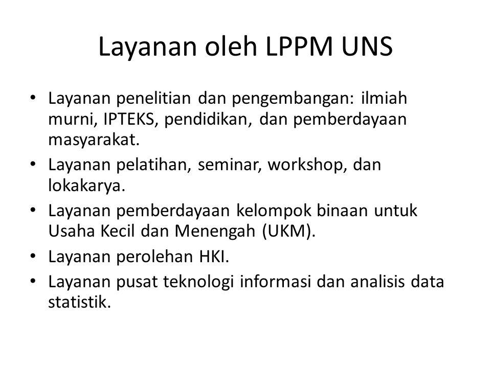 Layanan oleh LPPM UNS Layanan penelitian dan pengembangan: ilmiah murni, IPTEKS, pendidikan, dan pemberdayaan masyarakat.