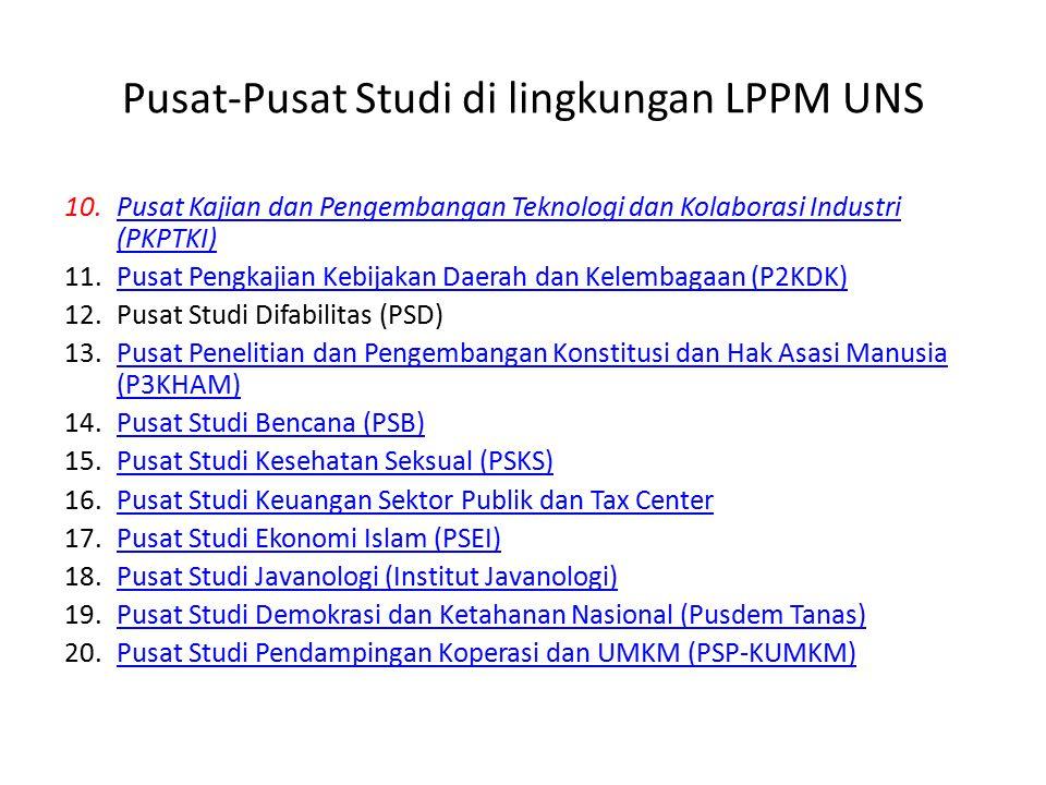 Pusat-Pusat Studi di lingkungan LPPM UNS 21.Pusat Studi Pemberdayaan Keluarga (PUSDIDAGA) 22.Pusat Studi Jepang (PSJ) 23.Pusat Studi Bangsa-bangsa Melayu (PSBM)