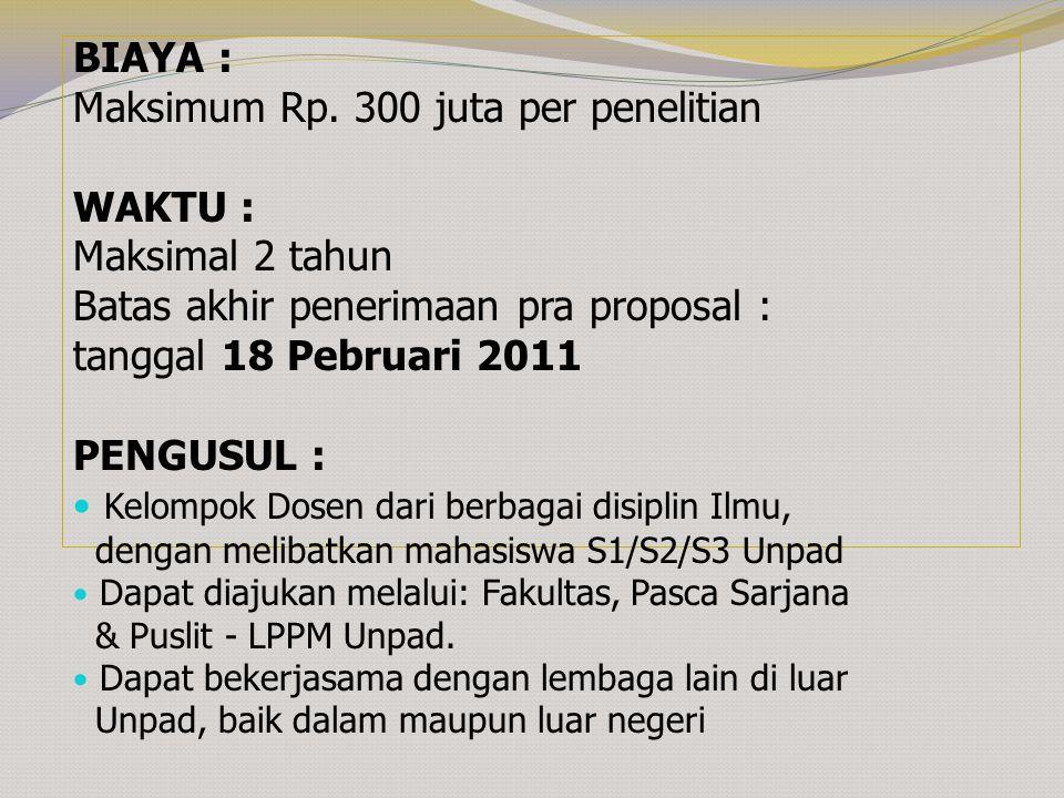 BIAYA : Maksimum Rp. 300 juta per penelitian WAKTU : Maksimal 2 tahun Batas akhir penerimaan pra proposal : tanggal 18 Pebruari 2011 PENGUSUL : Kelomp