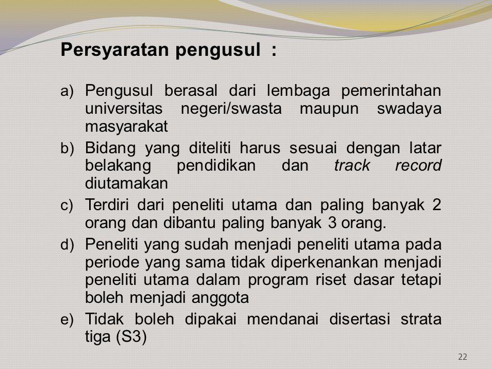 Persyaratan pengusul : a) Pengusul berasal dari lembaga pemerintahan universitas negeri/swasta maupun swadaya masyarakat b) Bidang yang diteliti harus