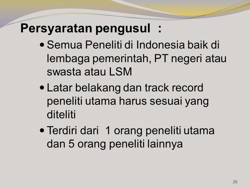 Persyaratan pengusul : Semua Peneliti di Indonesia baik di lembaga pemerintah, PT negeri atau swasta atau LSM Latar belakang dan track record peneliti