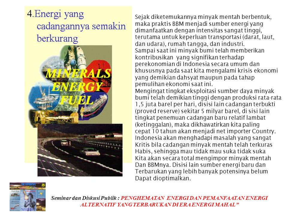 gas bumi Cadangan gas bumi Indonesia diperkirakan 2% dari total cadangan Seluruh dunia. Sesuai dengan paradigma baru energi bersih yang berkelanjutan,